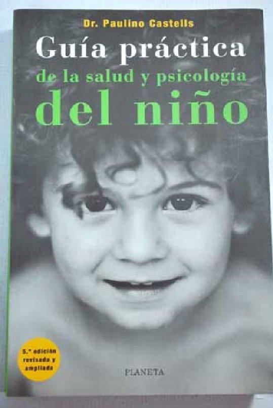 GUIA PRACTICA DE LA SALUD Y PSICOLOGIA DEL NIÑO. Paulino Castells