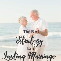 The Best Strategy for a Lasting Marriage