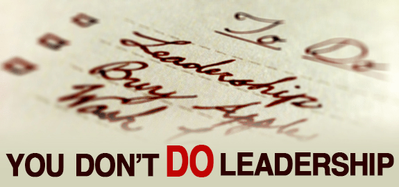 A Leadership Manifesto: You Don't DO Leadership