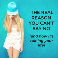 The real reason you just can't say no and how it's ruining your life