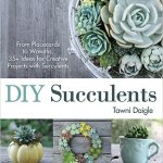Book Review – DIY Succulents: From Placecards to Wreaths, 35+ Ideas for Creative Projects with Succulents by Tawni Daigle