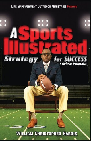 A Sports Illustrated Strategy for Success by William Christopher Harris