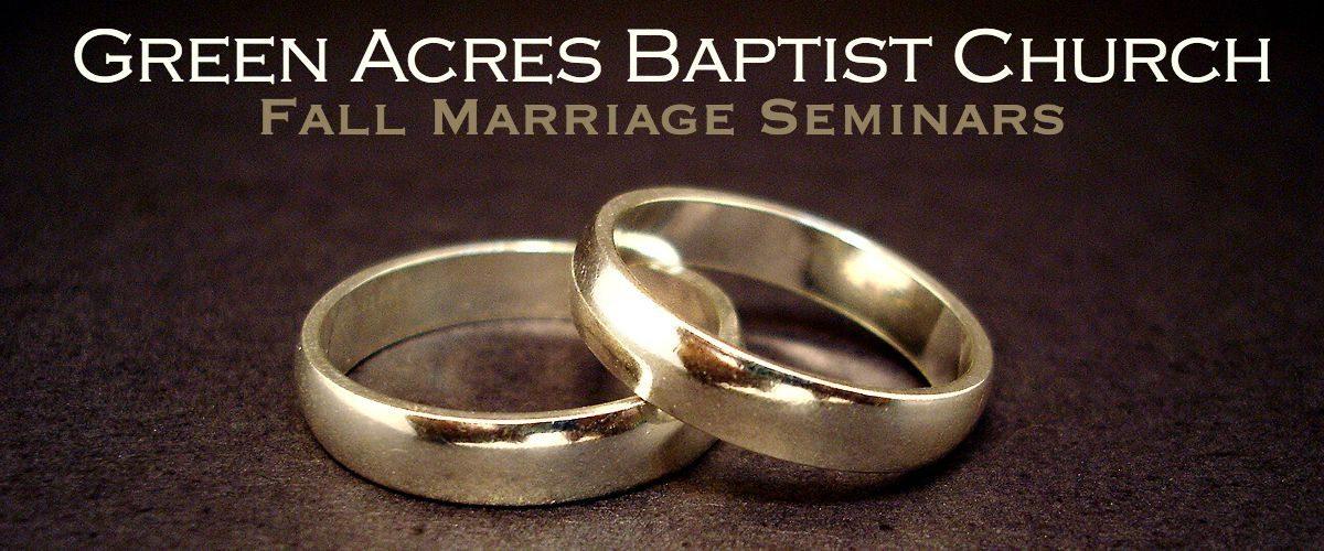 Green Acres Baptist Church GABC Fall Marriage Seminars