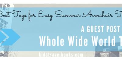 15 Best Toys for Easy Summer Armchair Travel