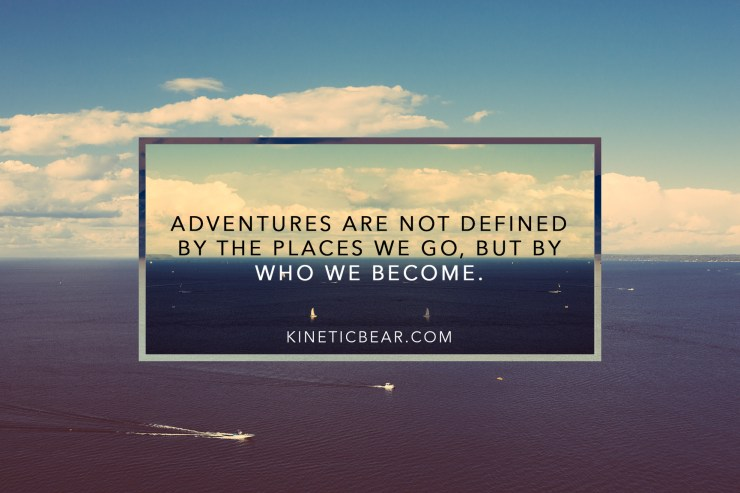 adventures are not defined by the places we go kinetic bear photography jacob miller