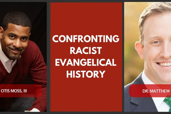CONFRONTING RACIST EVANGELICAL HISTORY