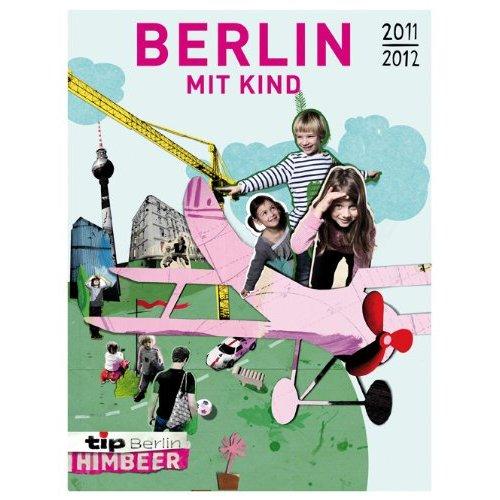 Berlin mit Kind : 1000 Top Adressen und noch mehr