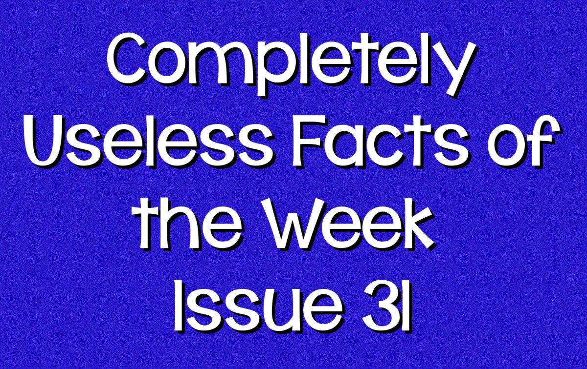 Completely Useless Facts of the Week - Issue 31