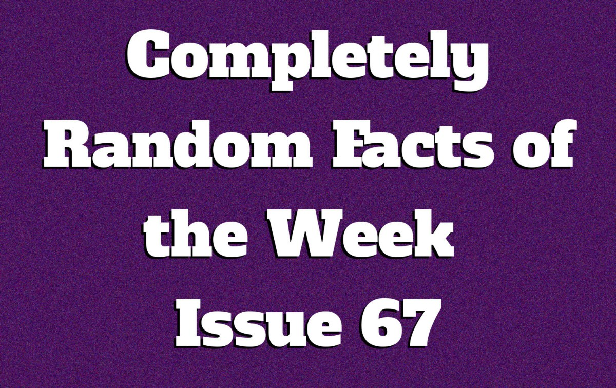 Completely Random Facts of the Week - Issue 67