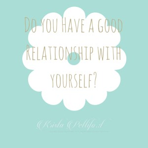 Five Ways to Have a Good Relationship with Yourself