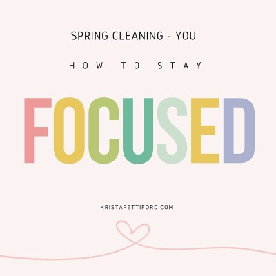 Spring Cleaning – You: How to Stay Focused