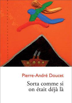 Pierre-André Doucet, Sorta comme si on était déjà là, récits, Sudbury, Éditions Prise de parole, 2012, 165 pages, 17,95 $.