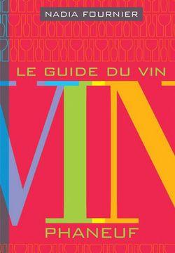 Nadia Fournier, Le guide du vin Phaneuf 2014, 33e édition, Montréal, Éditions de l'Homme, 2013, 550 pages, 29,95 $.