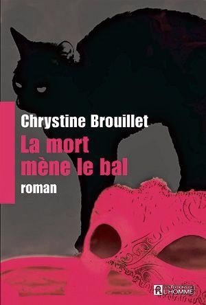 Chrystine Brouillet, La mort mène le bal, roman, Montréal, Éditions de l,homme, 2015, 232 pages, 19,95 $.