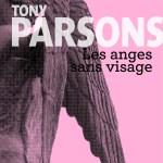 Tony Parsons, Les Anges sans visage, roman traduit de l'anglais par Pierre Brévignon, Paris. Éditions de la Martinière, 2016, 352 pages.