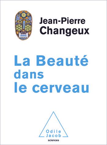 Changeux, Jean-Pierre. La Beauté dans le cerveau, Paris, Odile Jacob, 2016, broché, 18,5 x 25 cm, illustrations en noir et blanc, 218 p.