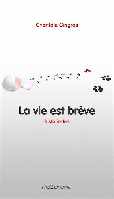 Chantale Gingras, La vie est brève, historiettes, Québec, Éditions L'instant même, coll. Twittérature, 2016, 96 pages, 14,95 $.