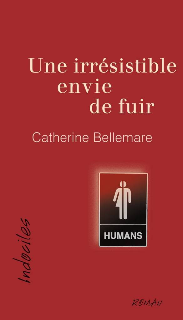Catherine Bellemare, Une irrésistible envie de fuir, roman, Ottawa, Éditions David, coll. Indociles, 2017, 240 pages, 21,95 $.