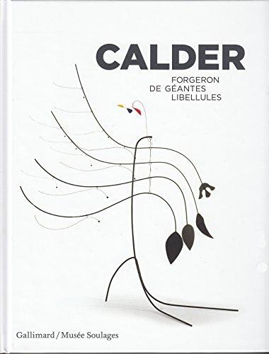 CALDER, forgeron de géantes libellules, Gallimard/Musée Soulages, 2017, relié, 28x22 cm, 125 illustrations, 208 p.