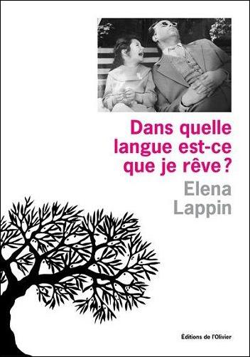 Elena Lappin, Dans quelle langue est-ce que je rêve?, autobiographie traduite de l'anglais par Matthieu Dumont, Paris, Éditions de l'Olivier, 2017, 384 pages, 35,95 $.