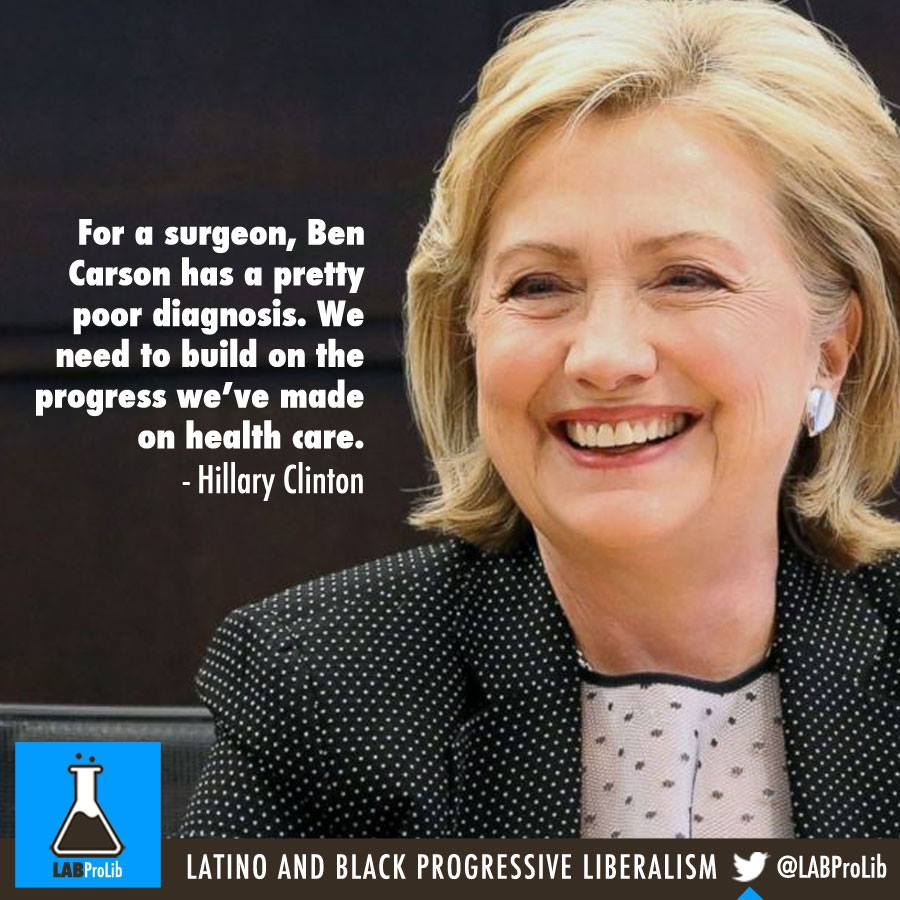 For a surgeon, Ben Carson has a pretty poor diagnosis. We need to build on the progress we've made on health care.  - Hillary Clinton