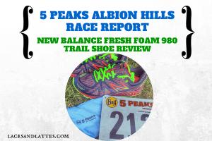 Albion Hills 5 Peaks Race Report/ New Balance Fresh Foam 980 Trail Review