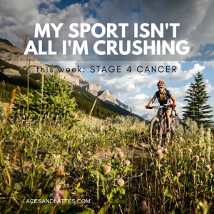 Stage 4 Cancer – My Sport Isn't All I'm Crushing