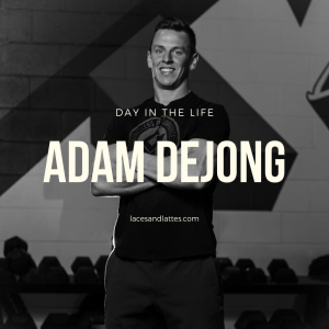 Day in the Life – Adam Dejong