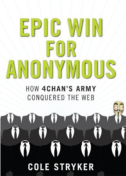 Epic Win for Anonymous: How 4chan's Army Conquered the Web by Cole Stryker