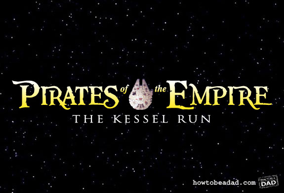 Pirates of the Empire: The Kessel Run by HowToBeADad.com