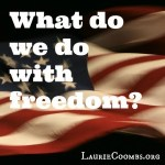 What Do We Do With Our Freedom?