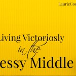 Living Victoriously in the Messy Middle