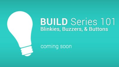 BUILD Series 101: Blinkies, Buzzers, & Buttons