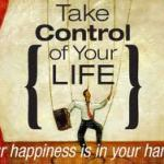 Are You Taking Control Of Your Life?