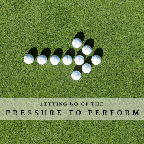 Letting go of the pressure to perform