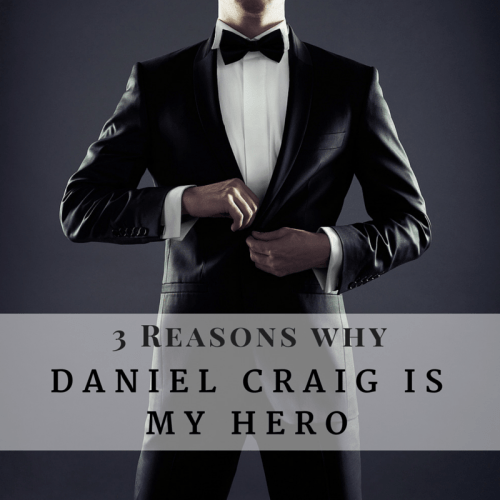 3 Reasons why Daniel Craig is my hero
