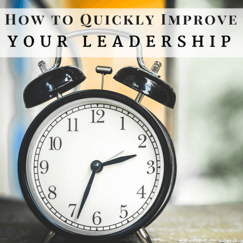 How to quickly improve your leadership performance - in 2, 5, 10 or 30 minutes
