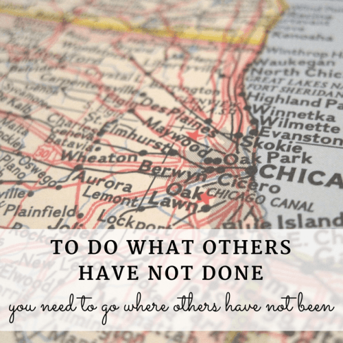 To do what others have not done you need to go where others have not been