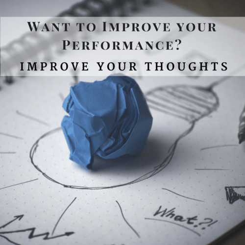 Want to improve your performance? Improve your thoughts.