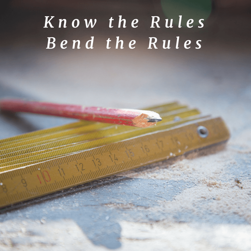 Know the Rules. Bend the Rules.