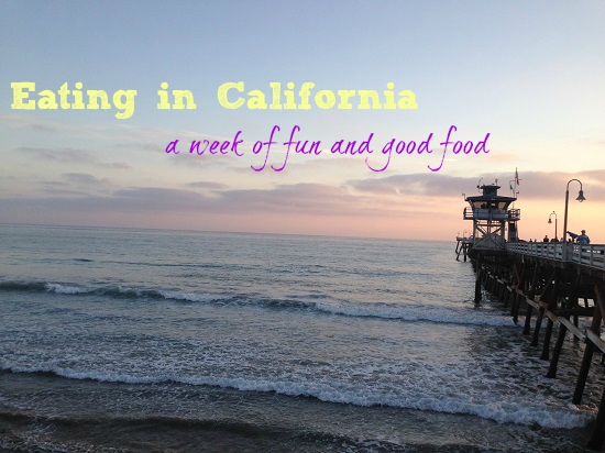 Eating in California – A Week of Travels and Great Food