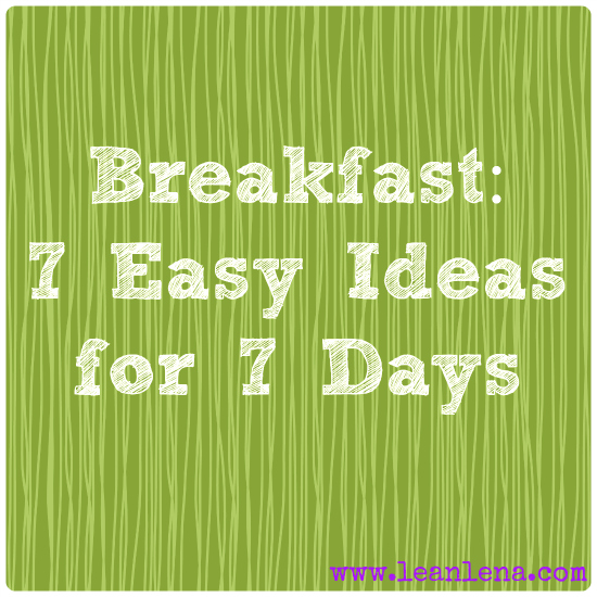 Breakfast: 7 Ideas for 7 Days