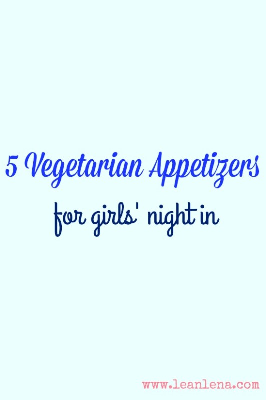 5 Vegetarian Appetizers for a Girls' Night In Party