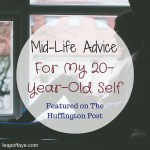Mid-Life Advice For My 20-Year-Old Self | Featured on The Huffington Post