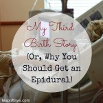 My Third Birth Story – Or, Why You Should Get an Epidural
