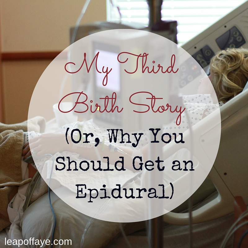 My Third Birth Story - Or Why You Should Get an Epidural