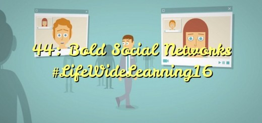 44: Bold Social Networks #LifeWideLearning16