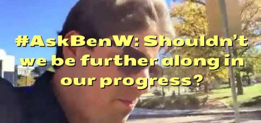 #AskBenW: Shouldn't we be further along in our progress?