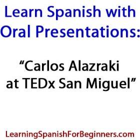 Learn-Spanish-with-Oral-Presentations-Carlos-Alazraki-at-TEDxSanMigueldeAllende