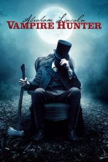 Nonton Movie Abraham Lincoln: Vampire Hunter (2012) Sub Indo